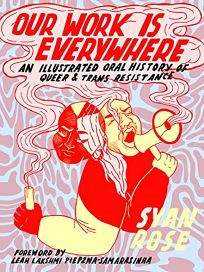 Our Work Is Everywhere: An Illustrated Oral History of Queer and Trans Resistance