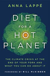 Diet for a Hot Planet: The Climate Crisis at the End of Your Fork and What You Can Do about It.