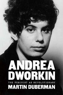 Andrea Dworkin: The Feminist as Revolutionary