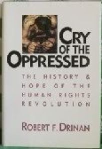 Cry of the Oppressed: The History and Hope of the Human Rights Revolution