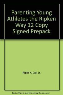 Parenting Young Athletes the Ripken Way 12 Copy Signed Prepack