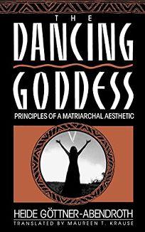 The Dancing Goddess: Principles of a Matriarchal Aesthetic