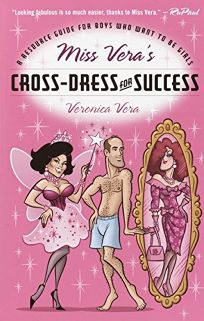 Miss Veras Cross-Dress for Success: A Resource Guide for Boys Who Want to Be Girls