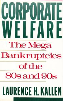 Corporate Welfare: The Megabankruptcies of the 80s and 90s