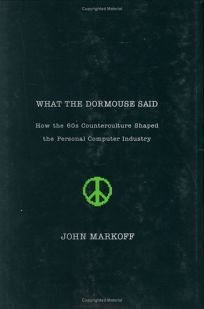 WHAT THE DORMOUSE SAID...: How the 60s Counterculture Shaped the Personal Computer Industry