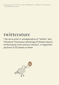 Twitterature: The Worlds Greatest Books in Twenty Tweets or Less