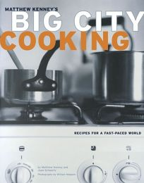 MATTHEW KENNEYS BIG CITY COOKING: Recipes for a Fast-paced World