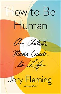 How to be Human: An Autistic Mans Guide to Life