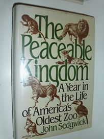 The Peaceable Kingdom: A Year in the Life of Americas Oldest Zoo
