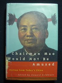 Chairman Mao Would Not Be Amused: Fiction from Todays China