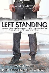 Left Standing: The Miraculous Story of How Mason Wells's Faith Survived the Boston