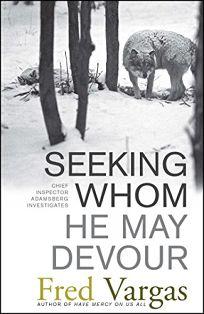 Seeking Whom He May Devour: Chief Inspector Adamsberg Investigates