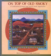 On Top of Old Smoky: A Collection of Songs and Stories from Appalachia