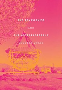The Revisionist & the Astropastorals: Collected Poems