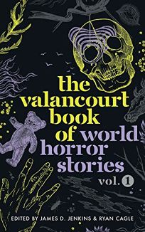 The Valancourt Book of World Horror Stories: Vol. I