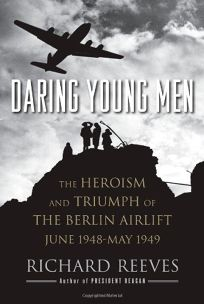 Daring Young Men: The Heroism and Triumph of the Berlin Airlift
