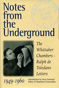 Notes from the Underground: The Whittaker Chambers/Ralph de Toledano Letters