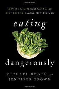 Eating Dangerously: Why the Government Cant Keep Your Food Safe%E2%80%A6 and How You Can