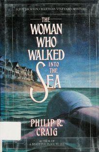 The Woman Who Walked Into the Sea: A Jeff Jackson/Marthas Vineyard Mystery