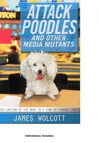 ATTACK POODLES AND OTHER MEDIA MUTANTS: The Looting of the News in a Time of Terror