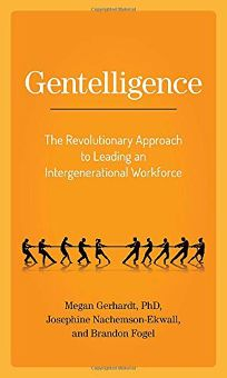 Gentelligence: The Revolutionary Approach to Leading an Intergenerational Workforce