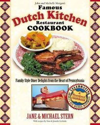 JOHN AND MICHELLE MORGANS FAMOUS DUTCH KITCHEN RESTAURANT COOKBOOK: Family-Style Diner Delights from the Heart of Pennsylvania
