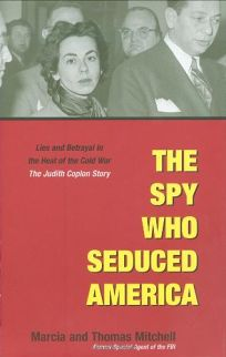 THE SPY WHO SEDUCED AMERICA: Lies and Betrayal in the Heart of the Cold War