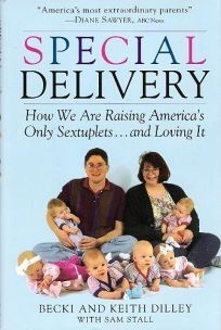 Special Delivery: How We Are Raising Americas: Only Sextuplets . . .and Loving It