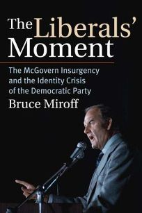 The Liberals Moment: The McGovern Insurgency and the Identity Crisis of the Democratic Party
