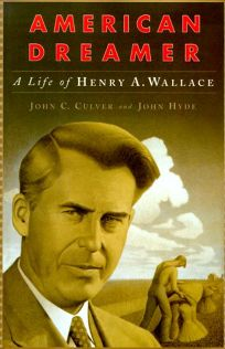 American Dreamer: The Life and Times of Henry A. Wallace