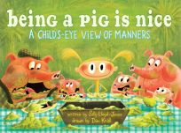 Being a Pig Is Nice: A Childs-Eye View of Manners