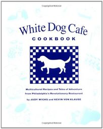 White Dog Cafe Cookbook: Multicultural Recipes and Tales of Advenutre from Philadelphias Revolutionary Restaurant