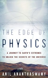 The Edge of Physics: A Journey to Earths Extremes to Unlock the Secrets of the Universe