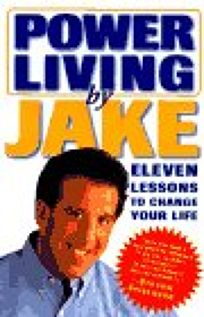 PowerLiving by Jake: Eleven Lessons to Change Your Life