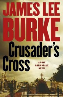 Crusaders Cross: A Dave Robicheaux Novel