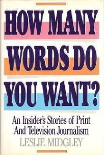 How Many Words Do You Want?: An Insiders Story of Print and Television Journalism