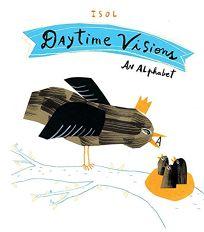 Daytime Visions: An Alphabet