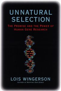 Unnatural Selection: The Promise and the Power of Human Gene Research