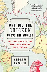 Why Did the Chicken Cross the World: The Epic Saga of the Bird That Powers Civilization