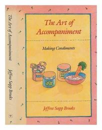 The Art of Accompaniment: Making Condiments