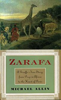 Zarafa: A Giraffes True Story