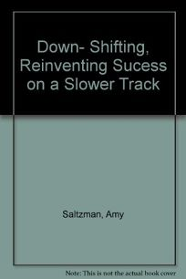 Downshifting: Reinventing Success on a Slower Track