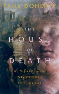 THE HOUSE OF DEATH: A Mystery of Alexander the Great
