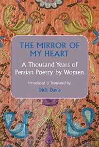 The Mirror of My Heart: A Thousand Years of Persian Poetry