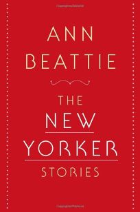 Ann Beattie: The New Yorker Stories