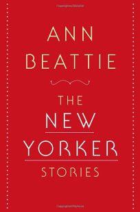 Ann Beattie: The New Yorker Stories