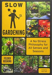 Slow Gardening: A No-Stress Philosophy for All Senses and Seasons