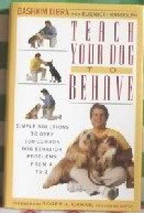 Teach Your Dog to Behave: 2simple Solutions to Over 300 Common Dog Behavior Problems from A to Z