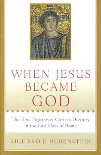 When Jesus Became God: The Epic Fight Over Christs Divinity in the Last Days of Rome
