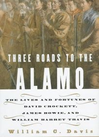 Three Roads to the Alamo: The Lives and Fortunes of David Crockett